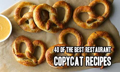 40 of the BEST Restaurant Copycat Recipes